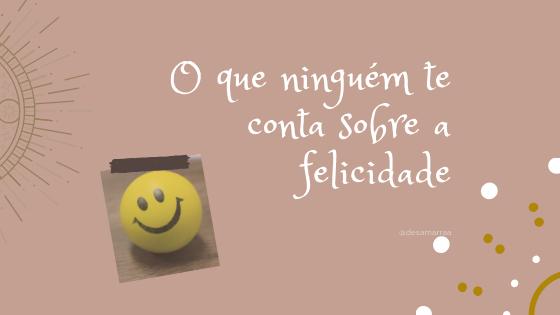 Frase: o que ningué te conta sobre a felicidade.